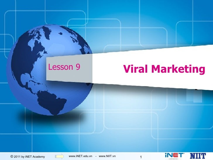 Lesson 9                               Viral Marketing© 2011 by iNET Academy        www.iNET.edu.vn   - www.NIIT.vn      1
