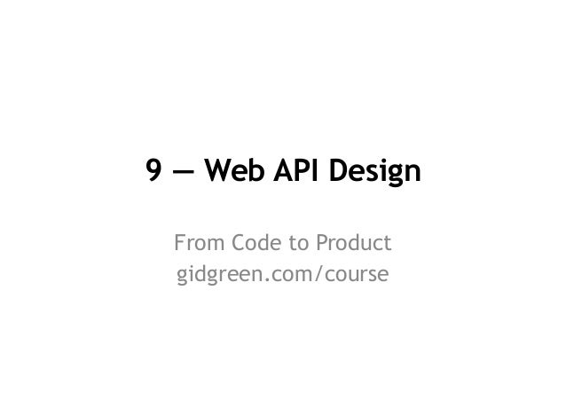 9 — Web API Design From Code to Product gidgreen.com/course