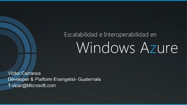 Windows AzureEscalabilidad e Interoperabilidad en