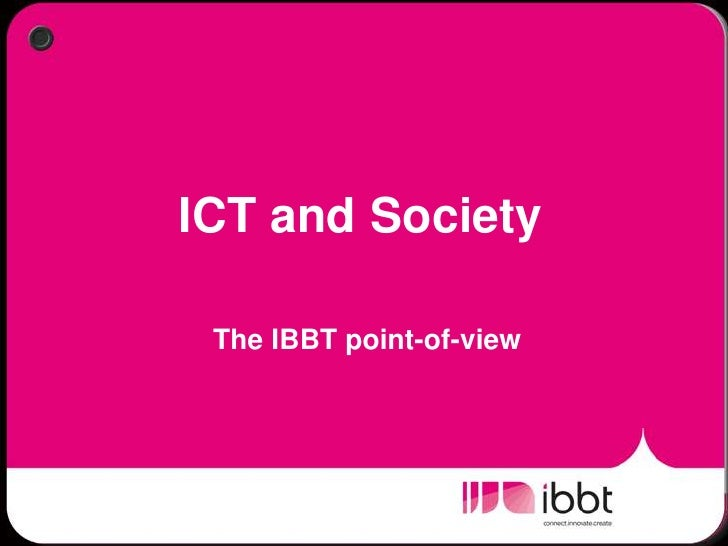 ICT and SocietyThe IBBT point-of-view<br />