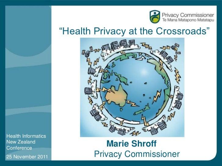 """Health Privacy at the Crossroads""Health InformaticsNew ZealandConference                               Marie Shroff25 Nov..."