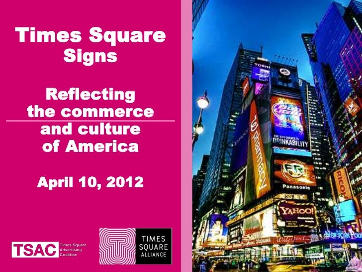 Times Square    Signs  Reflectingthe commerce  and culture  of America April 10, 2012                  1