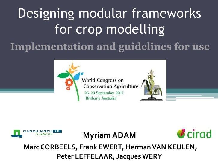 Designing modular frameworks       for crop modellingImplementation and guidelines for use                 Myriam ADAM  Ma...