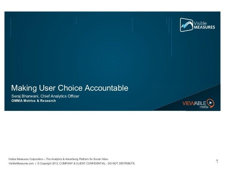 Making User Choice Accountable <ul><li>Seraj Bharwani, Chief Analytics Officer </li></ul><ul><li>OMMA Metrics & Research <...