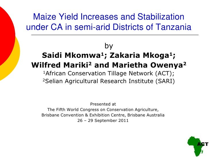 Maize Yield Increases and Stabilizationunder CA in semi-arid Districts of Tanzania                   by   Saidi Mkomwa1; Z...