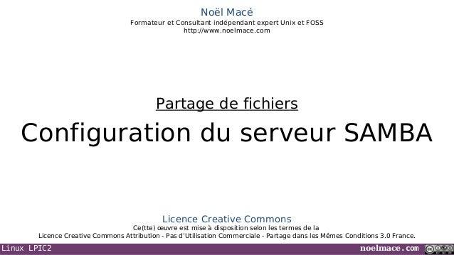 Linux LPIC2 noelmace.com Noël Macé Formateur et Consultant indépendant expert Unix et FOSS http://www.noelmace.com Configu...