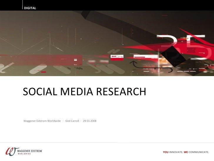 SOCIAL MEDIA RESEARCH DIGITAL Waggener Edstrom Worldwide  I  Ged Carroll  I  29 01 2008