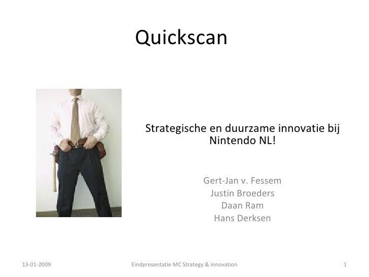 Quickscan Strategische en duurzame innovatie bij Nintendo NL! Gert-Jan v. Fessem Justin Broeders Daan Ram Hans Derksen
