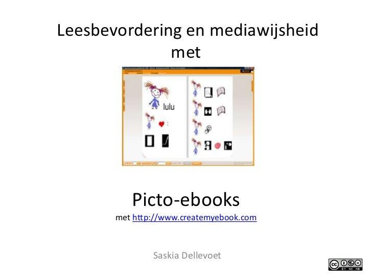 Leesbevordering en mediawijsheid metPicto-ebooksmet http://www.createmyebook.com<br />Saskia Dellevoet<br />