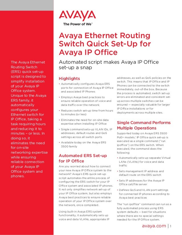 Avaya Ethernet Routing Switch Quick Set-Up for Avaya IP Office The Avaya Ethernet Routing Switch (ERS) quick set-up script...