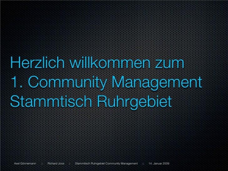 Herzlich willkommen zum 1. Community Management Stammtisch Ruhrgebiet   Axel Gönnemann   ::   Richard Joos   ::   Stammtis...
