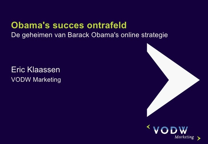Obama's succes ontrafeld De geheimen van Barack Obama's online strategie Eric Klaassen VODW Marketing