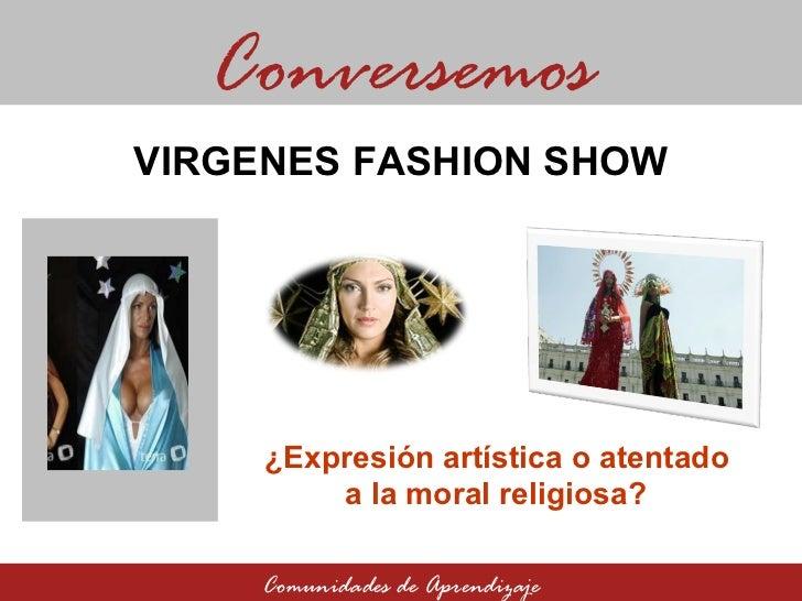 Vírgenes fashion Show: ¿Expresión artística o atentado a la moral religiosa?