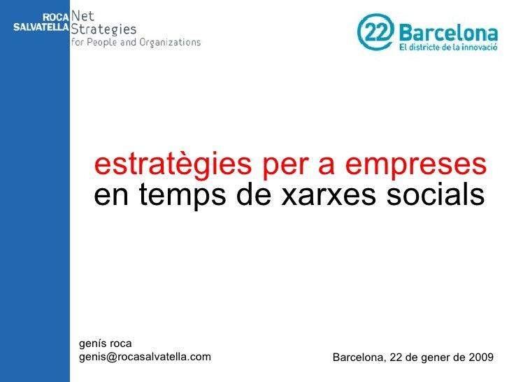 en temps de xarxes socials genís roca [email_address] Barcelona, 22 de gener de 2009 estratègies per a empreses