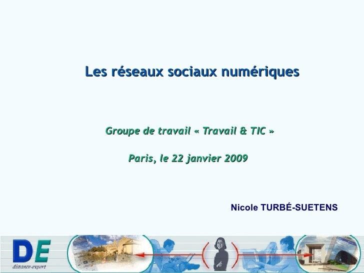 Les réseaux sociaux numériques Groupe de travail «Travail & TIC» Paris, le 22 janvier 2009  Nicole TURB É-SUETENS