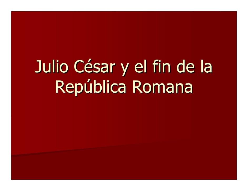 Julio César y el fin de la    República Romana