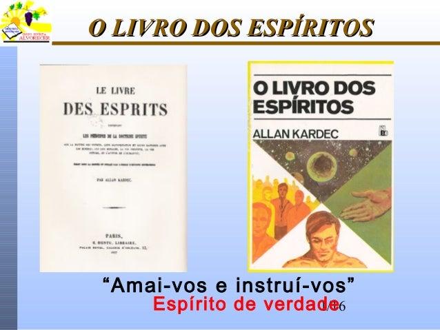 """1/16 O LIVRO DOS ESPÍRITOSO LIVRO DOS ESPÍRITOS """"Amai-vos e instruí-vos"""" Espírito de verdade"""