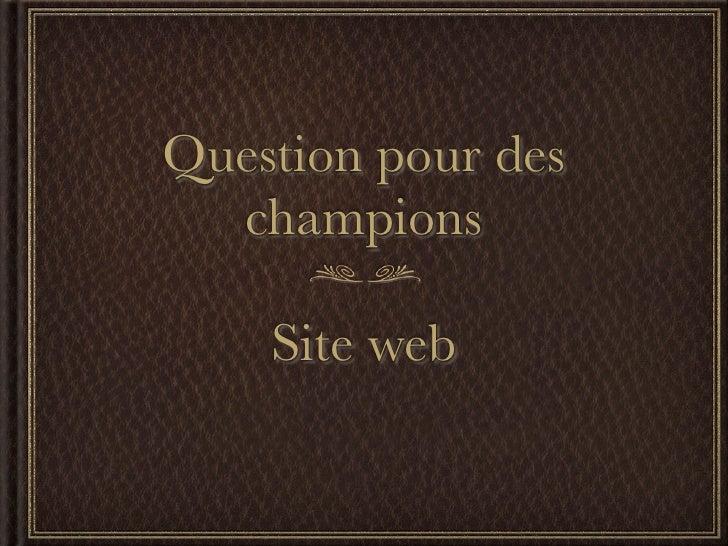 Question pour des   champions      Site web