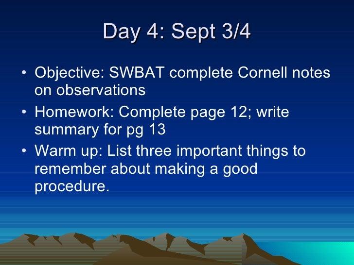 Day 4: Sept 3/4 <ul><li>Objective: SWBAT complete Cornell notes on observations </li></ul><ul><li>Homework: Complete page ...