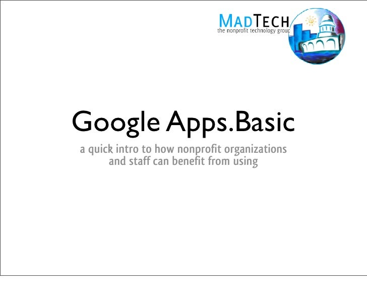 Google Apps.Basic a quick intro to how nonprofit organizations       and staff can benefit from using