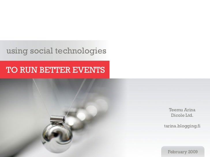 using social technologies  TO RUN BETTER EVENTS                                  Teemu Arina                              ...