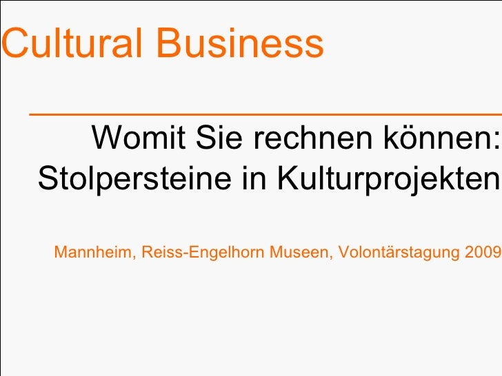 Cultural Business Womit Sie rechnen können: Stolpersteine in Kulturprojekten Mannheim, Reiss-Engelhorn Museen, Volontärsta...