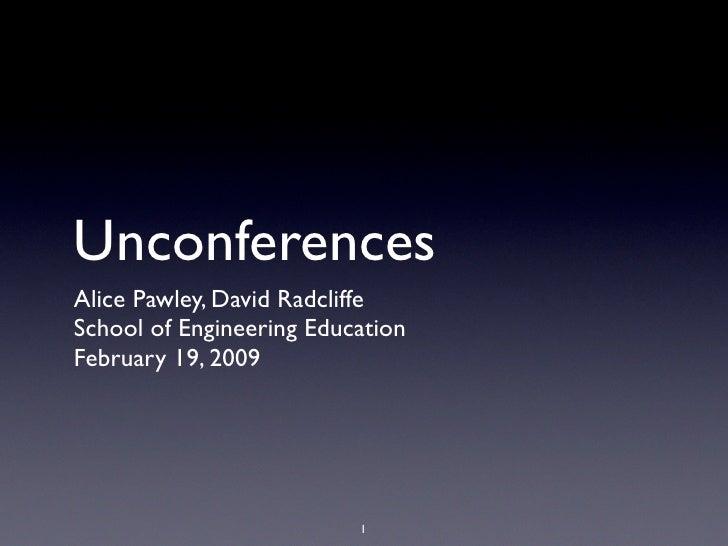 Unconferences Alice Pawley, David Radcliffe School of Engineering Education February 19, 2009                             ...