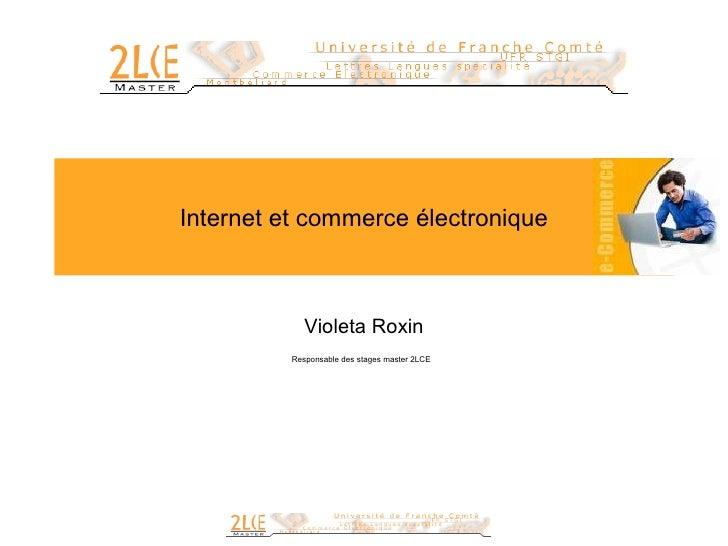 Internet et commerce électronique Violeta Roxin Responsable des stages master 2LCE