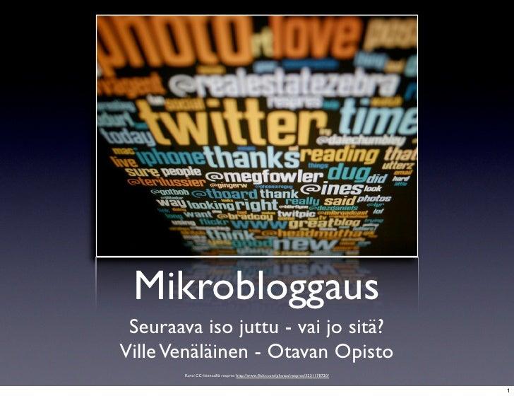 Mikrobloggaus  Seuraava iso juttu - vai jo sitä? Ville Venäläinen - Otavan Opisto         Kuva: CC-lisenssillä respres htt...