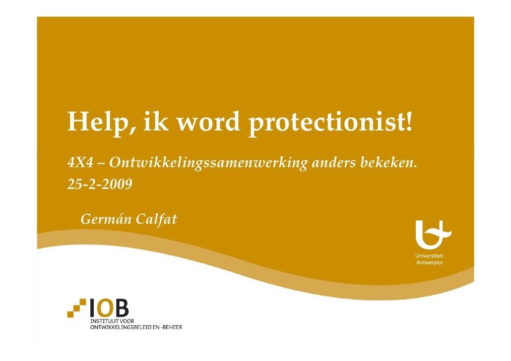 Help, ik word protectionist! 4X4 – Ontwikkelingssamenwerking anders bekeken. 25-2-2009   Germán Calfat