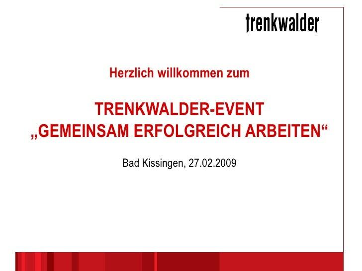 """Herzlich willkommen zum TRENKWALDER-EVENT """"GEMEINSAM ERFOLGREICH ARBEITEN"""" Bad Kissingen, 27.02.2009"""