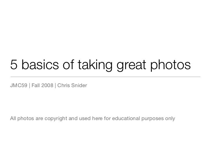 5 basics of taking great photos JMC59 | Fall 2008 | Chris Snider     All photos are copyright and used here for educationa...