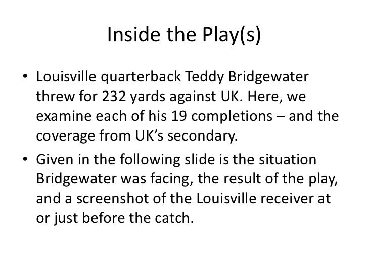 Inside the Play(s)• Louisville quarterback Teddy Bridgewater  threw for 232 yards against UK. Here, we  examine each of hi...