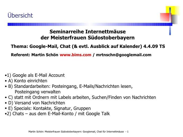 Übersicht <ul><li>1) Google als E-Mail Account </li></ul><ul><li>A) Konto einrichten </li></ul><ul><li>B) Standardarbeiten...