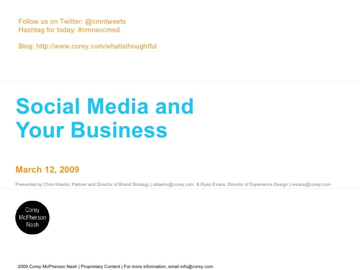 Social Media and  Your Business Follow us on Twitter: @cmntweets Hashtag for today: #cmnsocmed Blog: http://www.corey.com/...