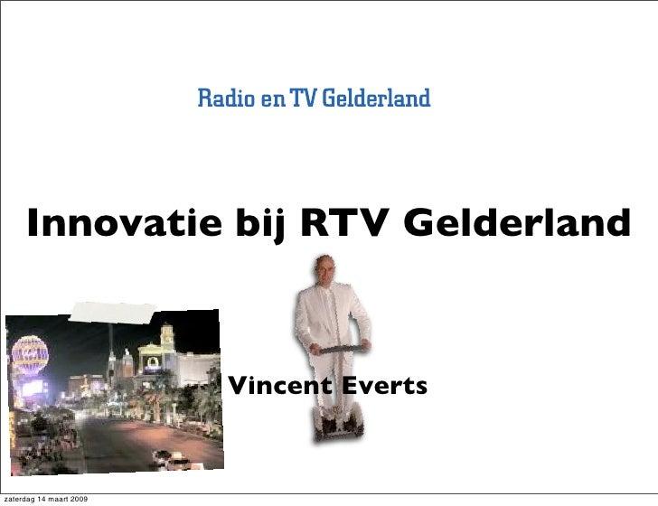 Innovatie bij RTV Gelderland                            Vincent Everts   zaterdag 14 maart 2009