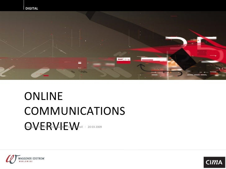 ONLINE  COMMUNICATIONS  OVERVIEW DIGITAL Waggener Edstrom Worldwide  I  Ged Carroll  I  20 03 2009