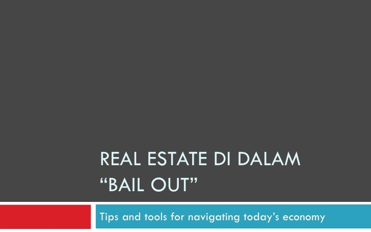 """REAL ESTATE DI DALAM  """"BAIL OUT""""  Tips and tools for navigating today's economy"""