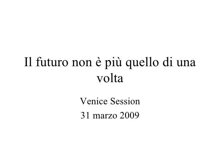 Il futuro non è più quello di una volta Venice Session 31 marzo 2009