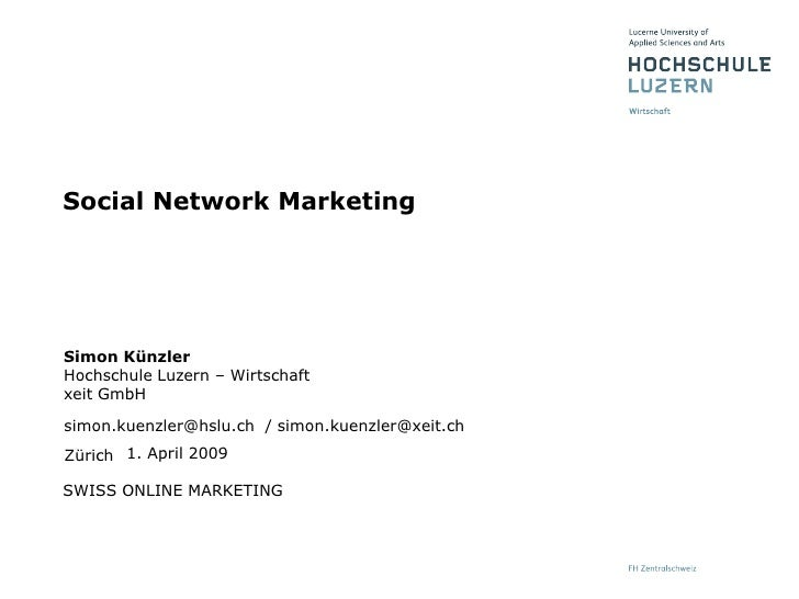 Social Network Marketing     Simon Künzler Hochschule Luzern – Wirtschaft xeit GmbH  simon.kuenzler@hslu.ch / simon.kuenzl...