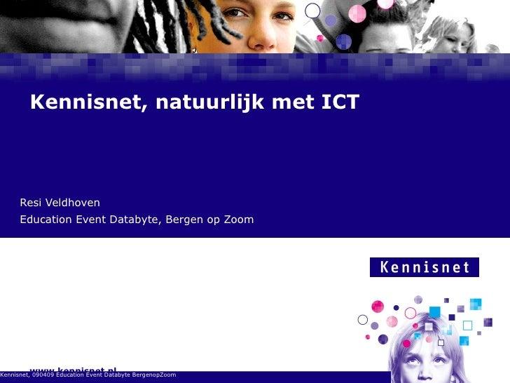 Kennisnet, natuurlijk met ICT Resi Veldhoven Education Event Databyte, Bergen op Zoom Kennisnet, 090409 Education Event Da...