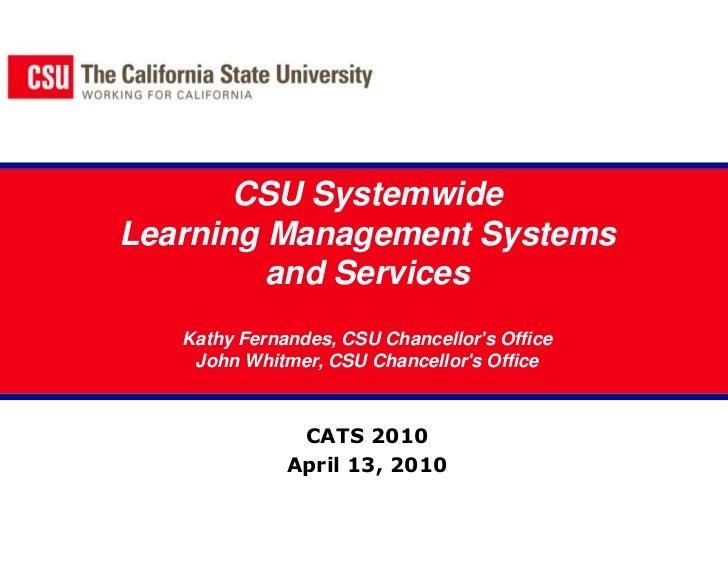 CSU SystemwideLearning Management Systems and ServicesKathy Fernandes, CSU Chancellor's OfficeJohn Whitmer, CSU Chancellor...