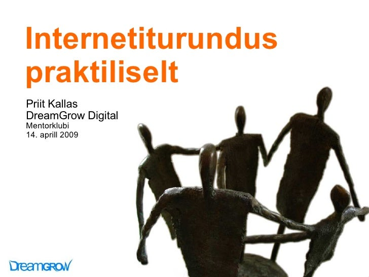 Internetiturundus praktiliselt Priit Kallas DreamGrow Digital Mentorklubi 14. aprill 2009