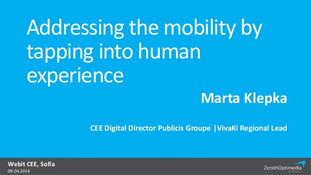 Marta Klepka CEE Digital Director Publicis Groupe |VivaKi Regional Lead Addressing the mobility by tapping into human expe...