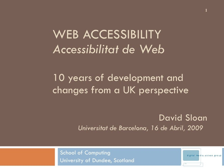 WEB ACCESSIBILITY  Accessibilitat de Web 10 years of development and changes from a UK perspective School of Computing Uni...