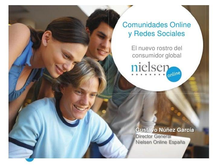 Comunidades Online  y Redes Sociales   El nuevo rostro del   consumidor global        Gustavo Núñez García    Director Gen...
