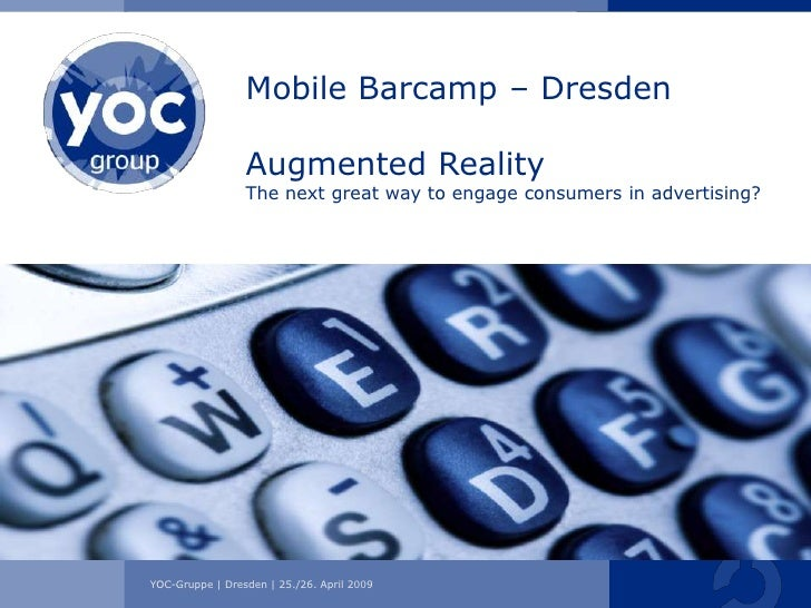 Mobile Barcamp – Dresden                   Augmented Reality                  The next great way to engage consumers in ad...