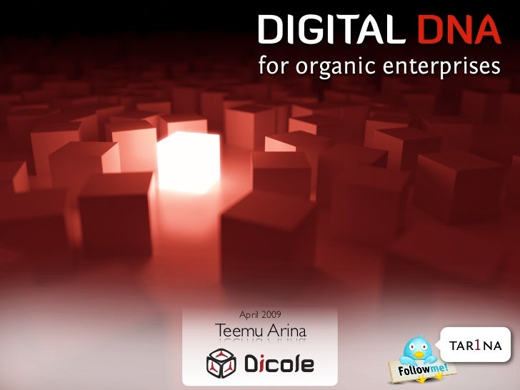 DIGITAL DNA       for organic enterprises       April 2009 Teemu Arina                         tar1na