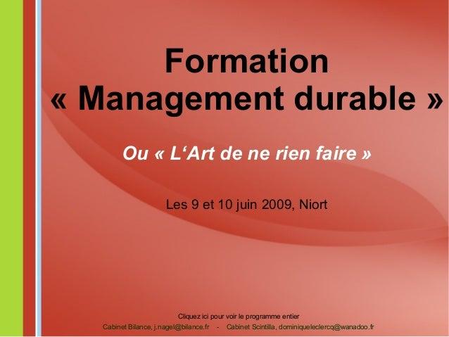 Formation «Managementdurable» Ou « L'Art de ne rien faire » Les 9 et 10 juin 2009, Niort Cliquez ici pour voir le progr...