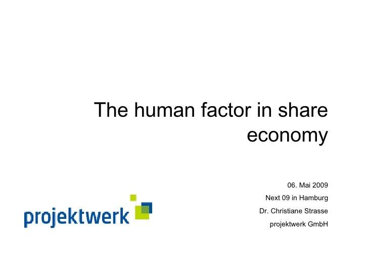 The human factor in share economy 06. Mai 2009 Next 09 in Hamburg Dr. Christiane Strasse projektwerk GmbH